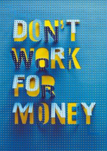 اگر میخواهید ثروتمند شوید ، هرگز بخاطر پول کار نکنید